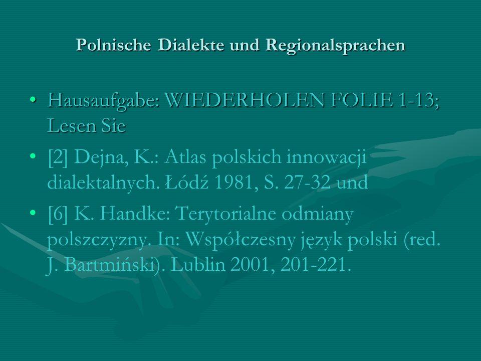 Polnische Dialekte und Regionalsprachen Hausaufgabe: WIEDERHOLEN FOLIE 1-13; Lesen SieHausaufgabe: WIEDERHOLEN FOLIE 1-13; Lesen Sie [2] Dejna, K.: At