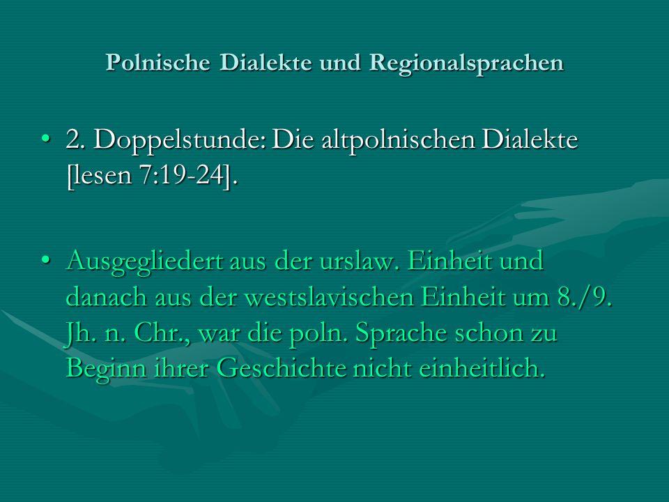 Polnische Dialekte und Regionalsprachen 2. Doppelstunde: Die altpolnischen Dialekte [lesen 7:19-24].2. Doppelstunde: Die altpolnischen Dialekte [lesen