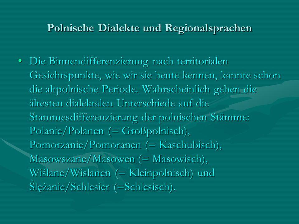 Polnische Dialekte und Regionalsprachen Die Binnendifferenzierung nach territorialen Gesichtspunkte, wie wir sie heute kennen, kannte schon die altpol