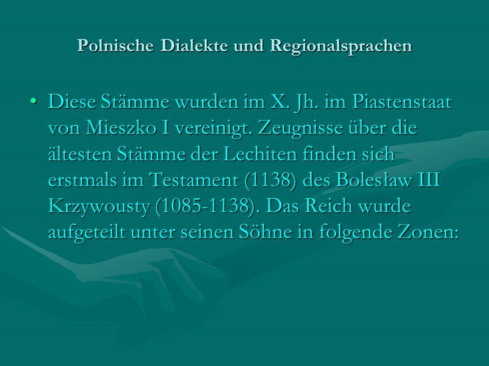 Polnische Dialekte und Regionalsprachen Diese Stämme wurden im X. Jh. im Piastenstaat von Mieszko I vereinigt. Zeugnisse über die ältesten Stämme der