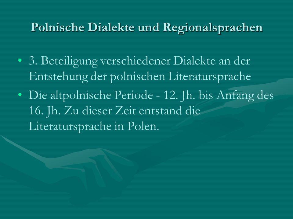 3. Beteiligung verschiedener Dialekte an der Entstehung der polnischen Literatursprache Die altpolnische Periode - 12. Jh. bis Anfang des 16. Jh. Zu d