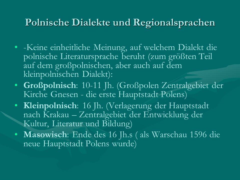Polnische Dialekte und Regionalsprachen -Keine einheitliche Meinung, auf welchem Dialekt die polnische Literatursprache beruht (zum größten Teil auf d
