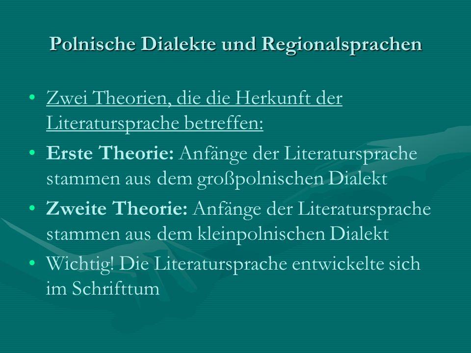 Polnische Dialekte und Regionalsprachen Zwei Theorien, die die Herkunft der Literatursprache betreffen: Erste Theorie: Anfänge der Literatursprache st