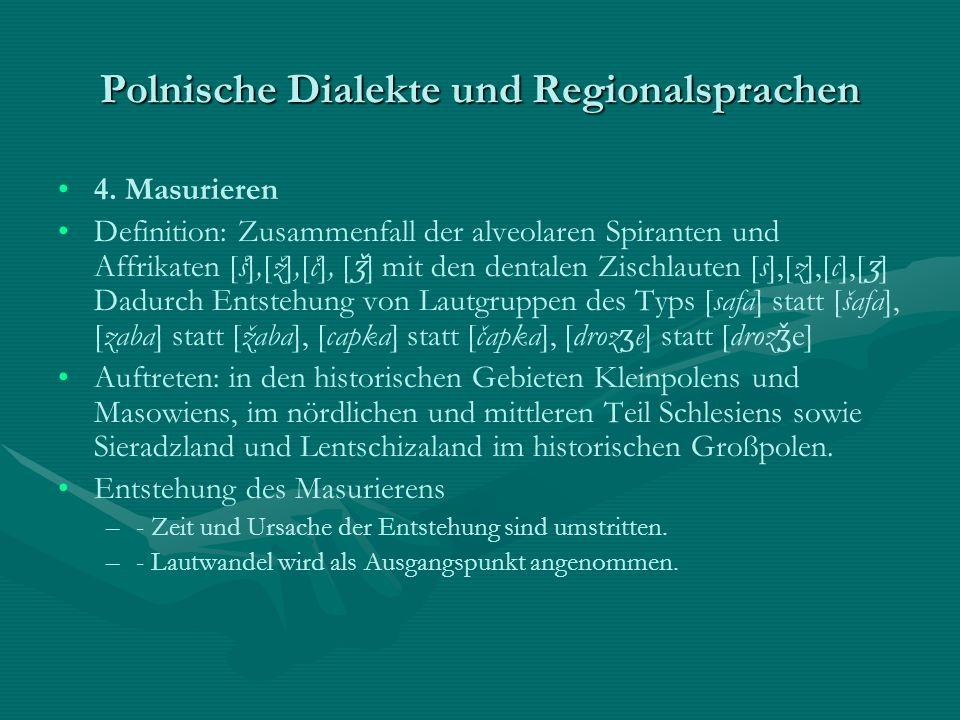 4. Masurieren Definition: Zusammenfall der alveolaren Spiranten und Affrikaten [š],[ž],[č], [ ǯ ] mit den dentalen Zischlauten [s],[z],[c],[ ʒ ] Dadur