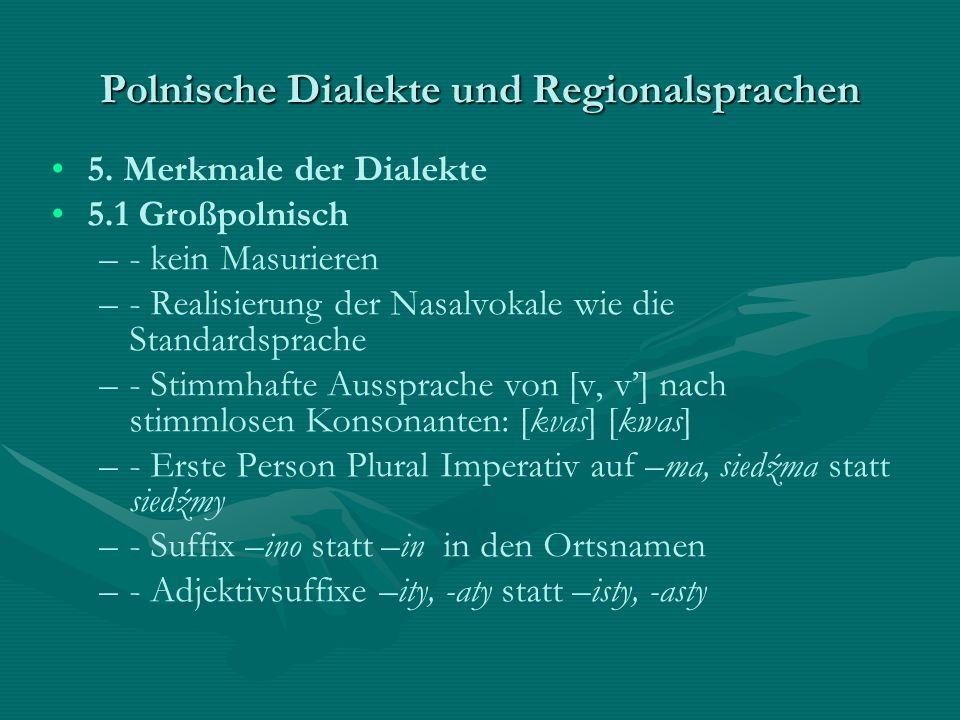 Polnische Dialekte und Regionalsprachen 5. Merkmale der Dialekte 5.1 Großpolnisch – –- kein Masurieren – –- Realisierung der Nasalvokale wie die Stand