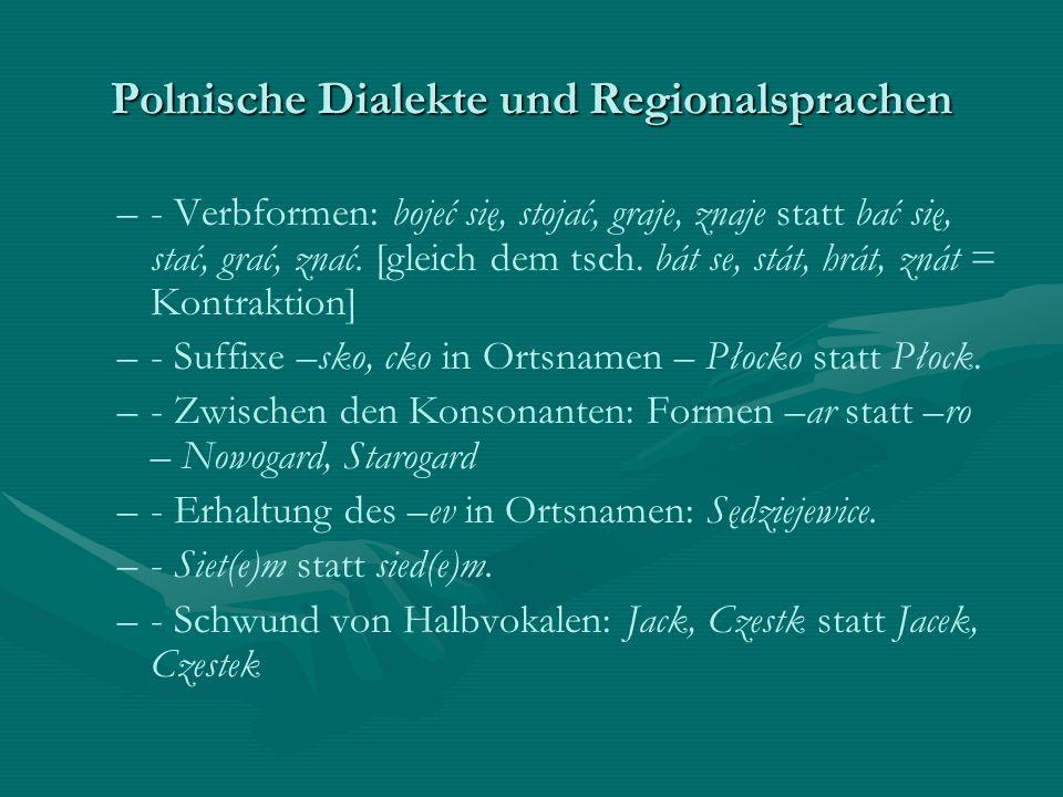 Polnische Dialekte und Regionalsprachen – –- Verbformen: bojeć się, stojać, graje, znaje statt bać się, stać, grać, znać. [gleich dem tsch. bát se, st
