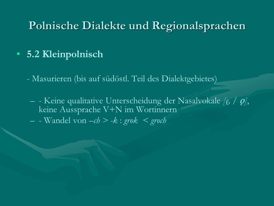 Polnische Dialekte und Regionalsprachen 5.2 Kleinpolnisch - Masurieren (bis auf südöstl. Teil des Dialektgebietes) – –- Keine qualitative Unterscheidu
