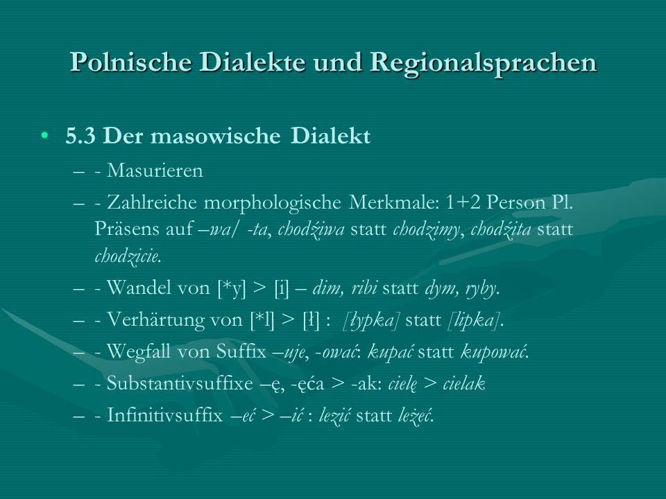Polnische Dialekte und Regionalsprachen 5.3 Der masowische Dialekt – –- Masurieren – –- Zahlreiche morphologische Merkmale: 1+2 Person Pl. Präsens auf