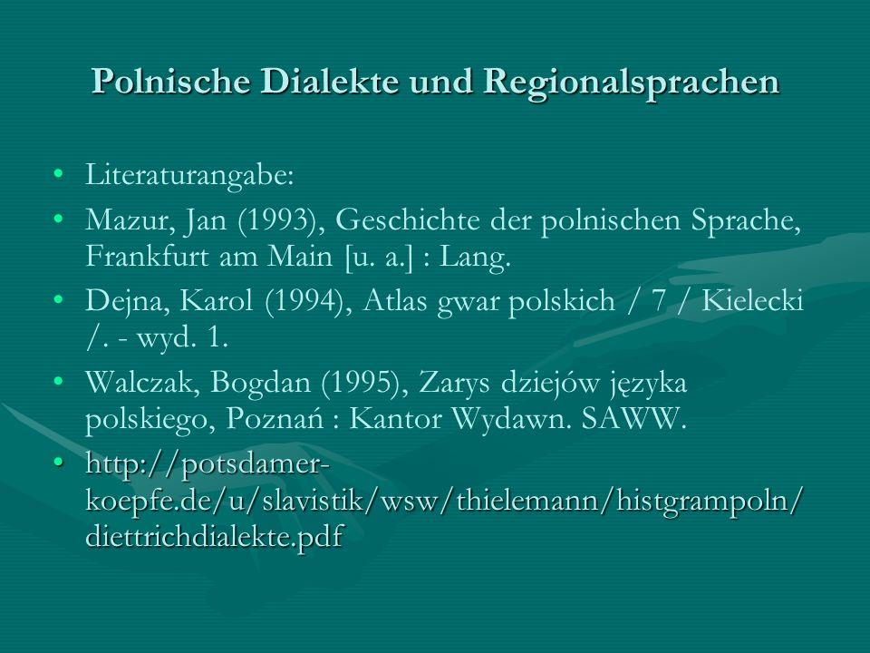 Polnische Dialekte und Regionalsprachen Literaturangabe: Mazur, Jan (1993), Geschichte der polnischen Sprache, Frankfurt am Main [u. a.] : Lang. Dejna