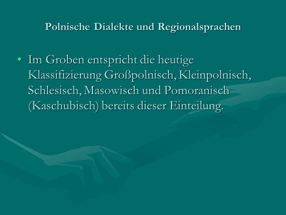 Polnische Dialekte und Regionalsprachen Im Groben entspricht die heutige Klassifizierung Großpolnisch, Kleinpolnisch, Schlesisch, Masowisch und Pomora