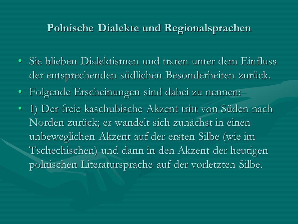 Polnische Dialekte und Regionalsprachen Sie blieben Dialektismen und traten unter dem Einfluss der entsprechenden südlichen Besonderheiten zurück.Sie