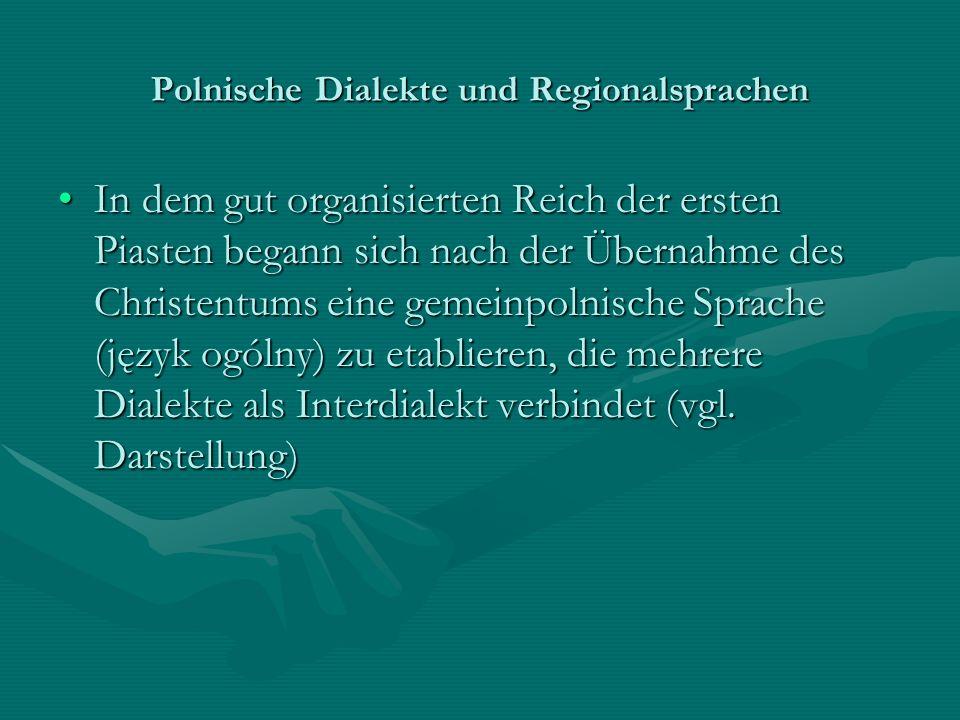 Polnische Dialekte und Regionalsprachen In dem gut organisierten Reich der ersten Piasten begann sich nach der Übernahme des Christentums eine gemeinp