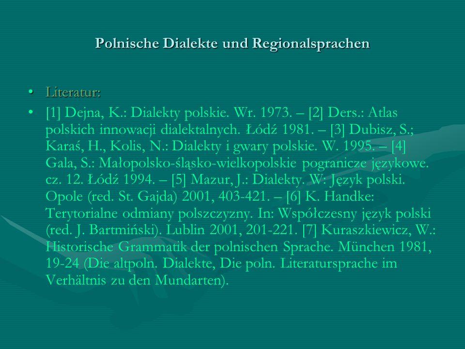 Polnische Dialekte und Regionalsprachen -Keine einheitliche Meinung, auf welchem Dialekt die polnische Literatursprache beruht (zum größten Teil auf dem großpolnischen, aber auch auf dem kleinpolnischen Dialekt): Großpolnisch: 10-11 Jh.