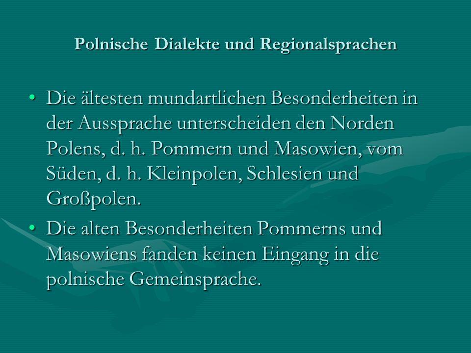 Polnische Dialekte und Regionalsprachen Die ältesten mundartlichen Besonderheiten in der Aussprache unterscheiden den Norden Polens, d. h. Pommern und