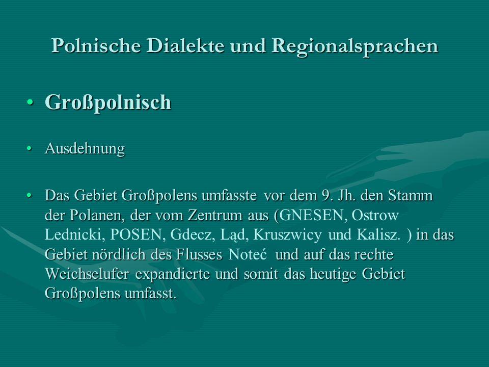 Polnische Dialekte und Regionalsprachen GroßpolnischGroßpolnisch AusdehnungAusdehnung Das Gebiet Großpolens umfasste vor dem 9. Jh. den Stamm der Pola