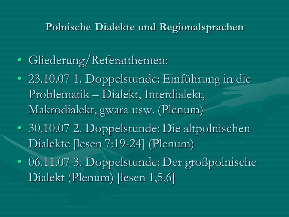 Polnische Dialekte und Regionalsprachen Gliederung/Referatthemen:Gliederung/Referatthemen: 23.10.07 1. Doppelstunde: Einführung in die Problematik – D