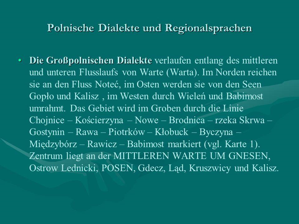 Die Großpolnischen DialekteDie Großpolnischen Dialekte verlaufen entlang des mittleren und unteren Flusslaufs von Warte (Warta). Im Norden reichen sie