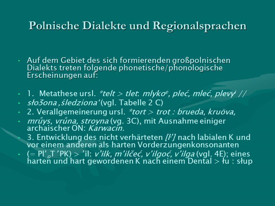Polnische Dialekte und Regionalsprachen Auf dem Gebiet des sich formierenden großpolnischen Dialekts treten folgende phonetische/phonologische Erschei