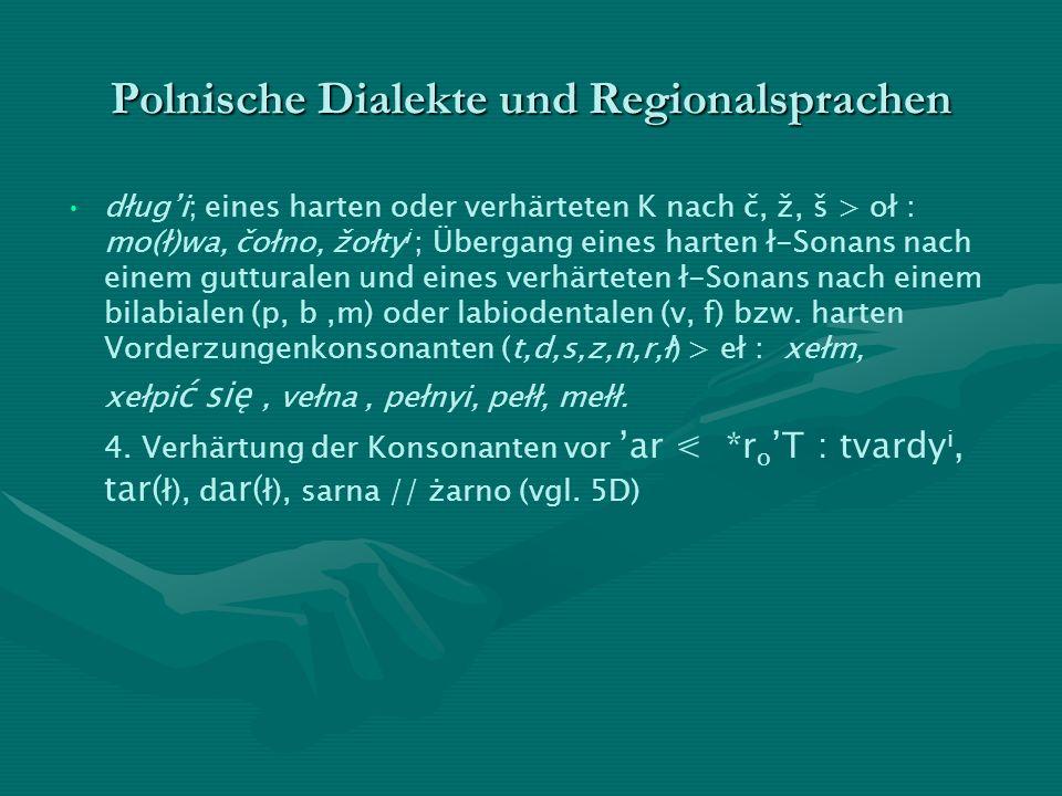 Polnische Dialekte und Regionalsprachen długi; eines harten oder verhärteten K nach č, ž, š > oł : mo(ł)wa, čołno, žołty i ; Übergang eines harten ł-S