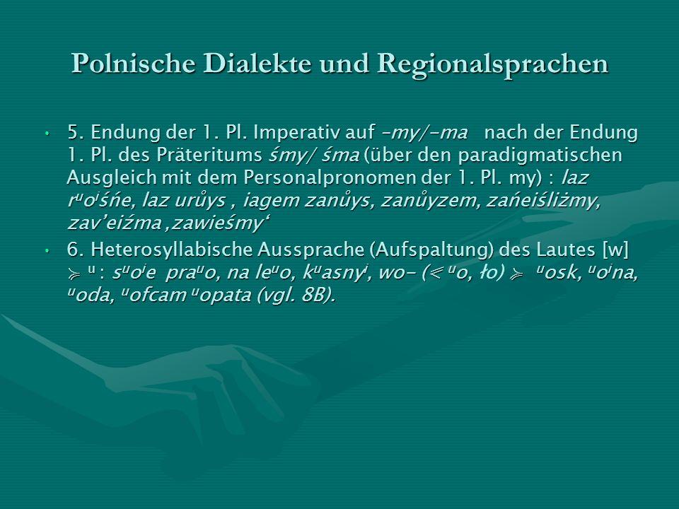 Polnische Dialekte und Regionalsprachen 5. Endung der 1. Pl. Imperativ auf –my/-ma nach der Endung 1. Pl. des Präteritums śmy/ śma (über den paradigma