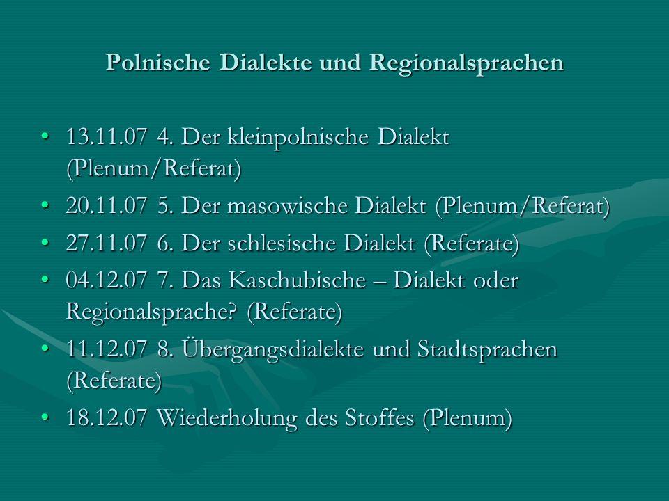 Polnische Dialekte und Regionalsprachen 13.11.07 4. Der kleinpolnische Dialekt (Plenum/Referat)13.11.07 4. Der kleinpolnische Dialekt (Plenum/Referat)
