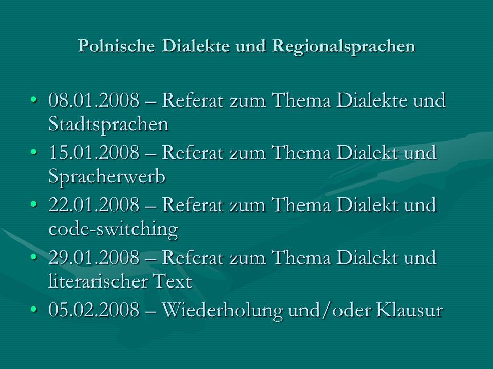 Polnische Dialekte und Regionalsprachen 08.01.2008 – Referat zum Thema Dialekte und Stadtsprachen08.01.2008 – Referat zum Thema Dialekte und Stadtspra