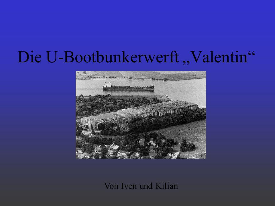 Die U-Bootbunkerwerft Valentin Von Iven und Kilian