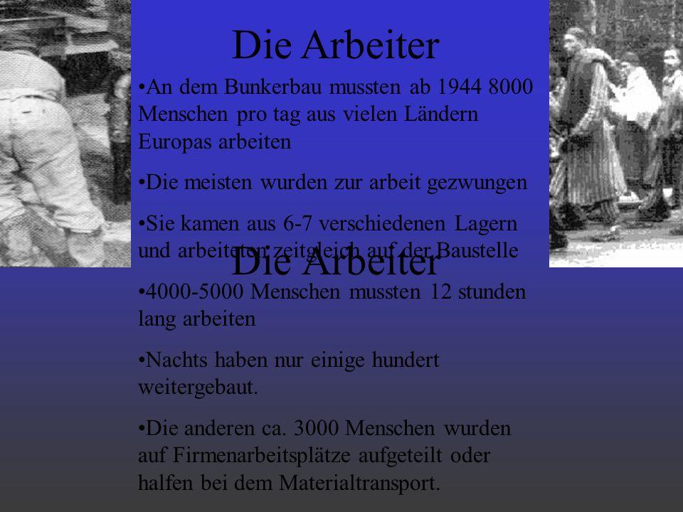 Die Arbeiter An dem Bunkerbau mussten ab 1944 8000 Menschen pro tag aus vielen Ländern Europas arbeiten Die meisten wurden zur arbeit gezwungen Sie ka