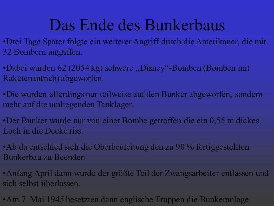 Das Ende des Bunkerbaus Drei Tage Später folgte ein weiterer Angriff durch die Amerikaner, die mit 32 Bombern angriffen. Dabei wurden 62 (2054 kg) sch