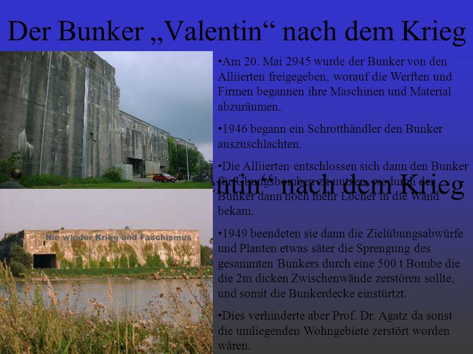 Der Bunker Valentin nach dem Krieg Am 20. Mai 2945 wurde der Bunker von den Alliierten freigegeben, worauf die Werften und Firmen begannen ihre Maschi