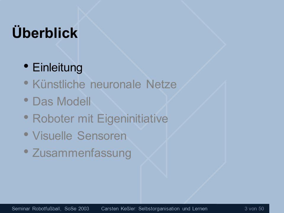 Seminar Robotfußball, SoSe 2003Carsten Keßler: Selbstorganisation und Lernen 24 von 50 Das Modell Der Khepera Roboter 8 IR-Sensoren 2 Motoren max.