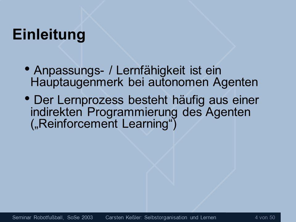 Seminar Robotfußball, SoSe 2003Carsten Keßler: Selbstorganisation und Lernen 15 von 50 Künstliche neuronale Netze Lernstrategien überwacht (supervised learning) bestärkend (reinforcement learning) unüberwacht (unsupervised learning)