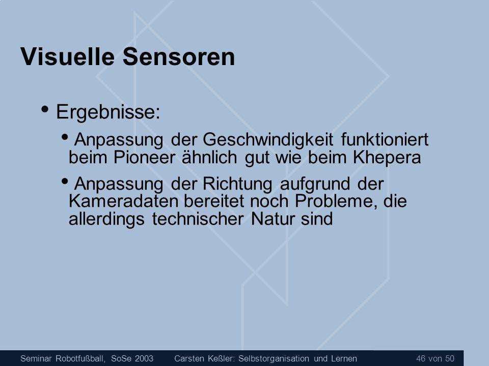 Seminar Robotfußball, SoSe 2003Carsten Keßler: Selbstorganisation und Lernen 46 von 50 Visuelle Sensoren Ergebnisse: Anpassung der Geschwindigkeit fun