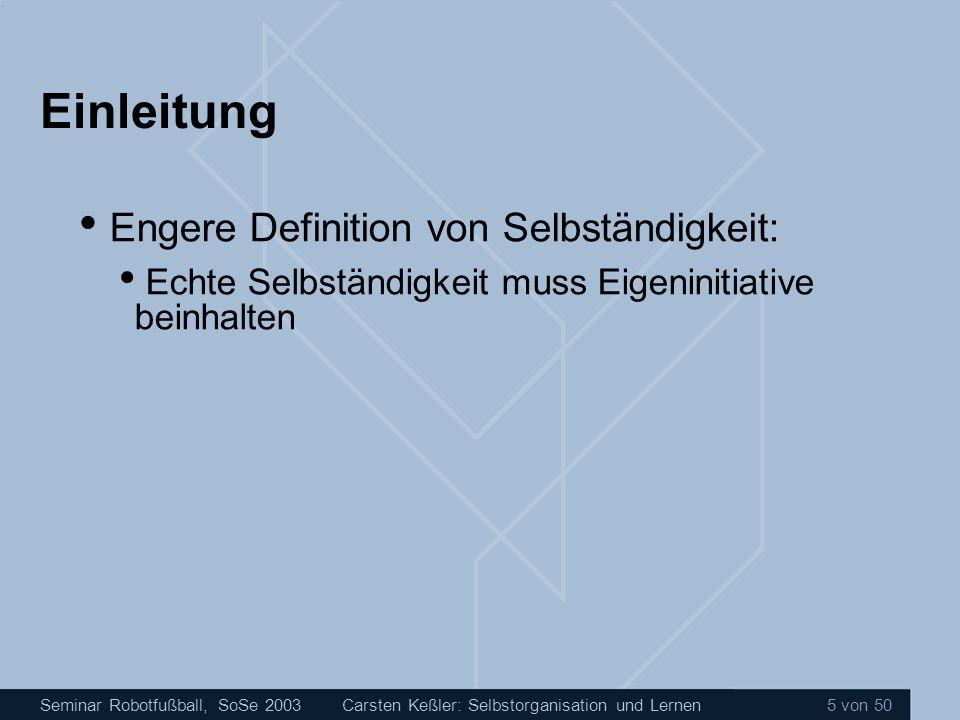 Seminar Robotfußball, SoSe 2003Carsten Keßler: Selbstorganisation und Lernen 16 von 50 Künstliche neuronale Netze Anwendungen Diagnostik Vorhersage Mustererkennung Optimierung Risikoabschätzung Steuerung..........