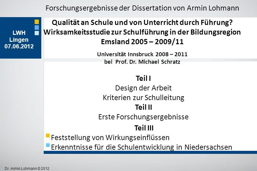 Dr. Armin Lohmann © 2012 LWH Lingen 07.06.2012 Forschungsergebnisse der Dissertation von Armin Lohmann Qualität an Schule und von Unterricht durch Füh