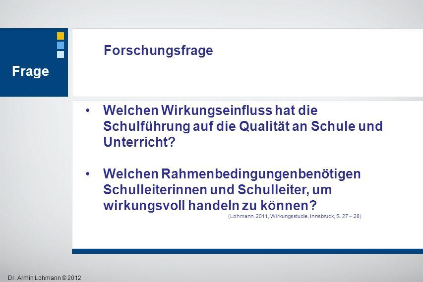 Dr. Armin Lohmann © 2012 Welchen Wirkungseinfluss hat die Schulführung auf die Qualität an Schule und Unterricht? Welchen Rahmenbedingungenbenötigen S