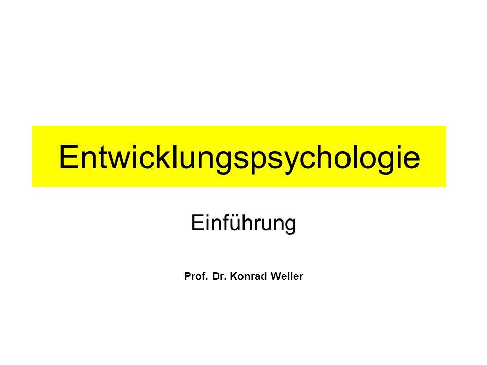 Entwicklungspsychologie Einführung Prof. Dr. Konrad Weller