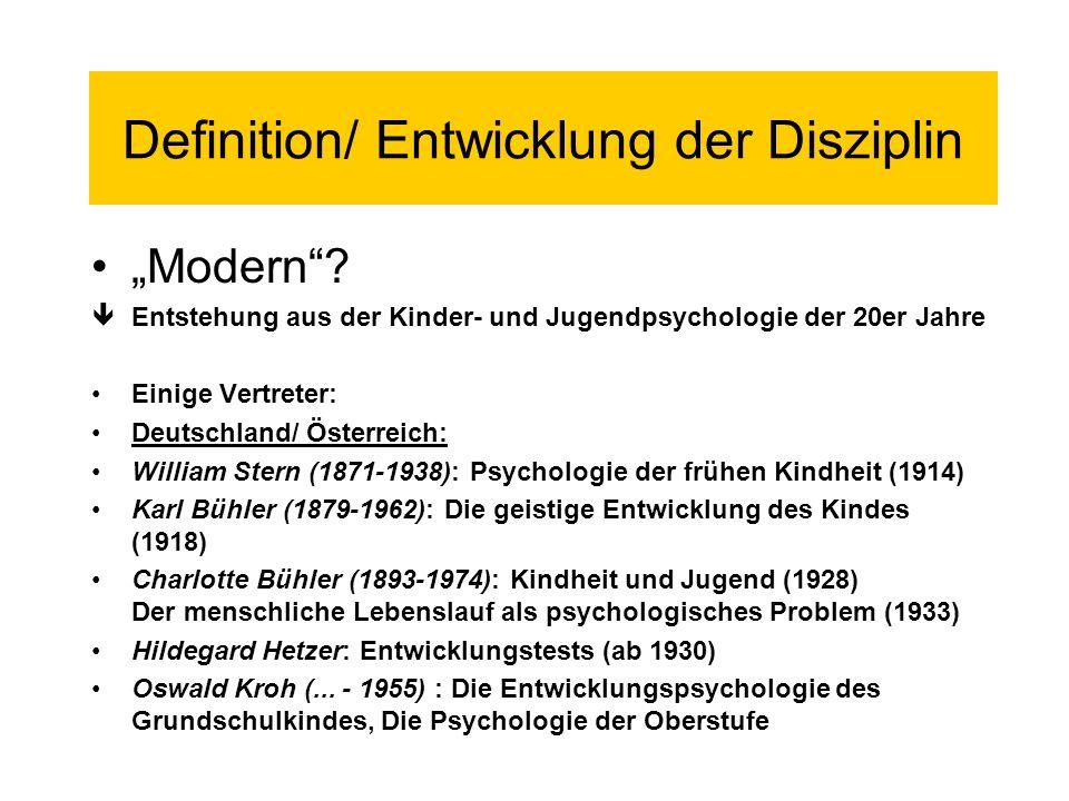 Definition (Die moderne) Entwicklungspsychologie......ist die Lehre von den relativ dauerhaften Veränderungen im menschlichen Verhalten und Erleben im gesamten Lebenslauf.
