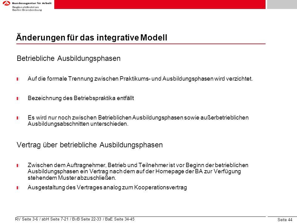 Seite 44 RV Seite 3-6 / abH Seite 7-21 / BvB Seite 22-33 / BaE Seite 34-45 Änderungen für das integrative Modell Betriebliche Ausbildungsphasen Auf di
