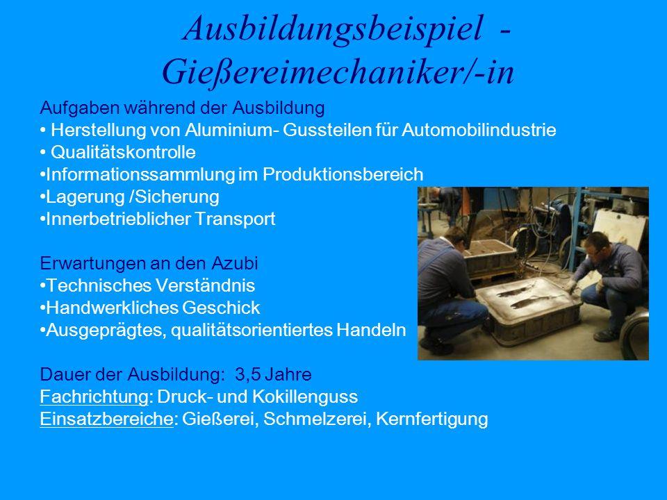 Ausbildungsbeispiel - Gießereimechaniker/-in Aufgaben während der Ausbildung Herstellung von Aluminium- Gussteilen für Automobilindustrie Qualitätskon