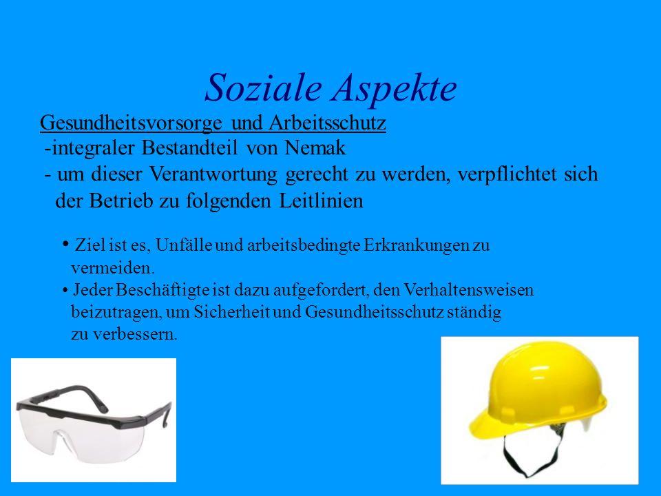 Soziale Aspekte Gesundheitsvorsorge und Arbeitsschutz -integraler Bestandteil von Nemak - um dieser Verantwortung gerecht zu werden, verpflichtet sich
