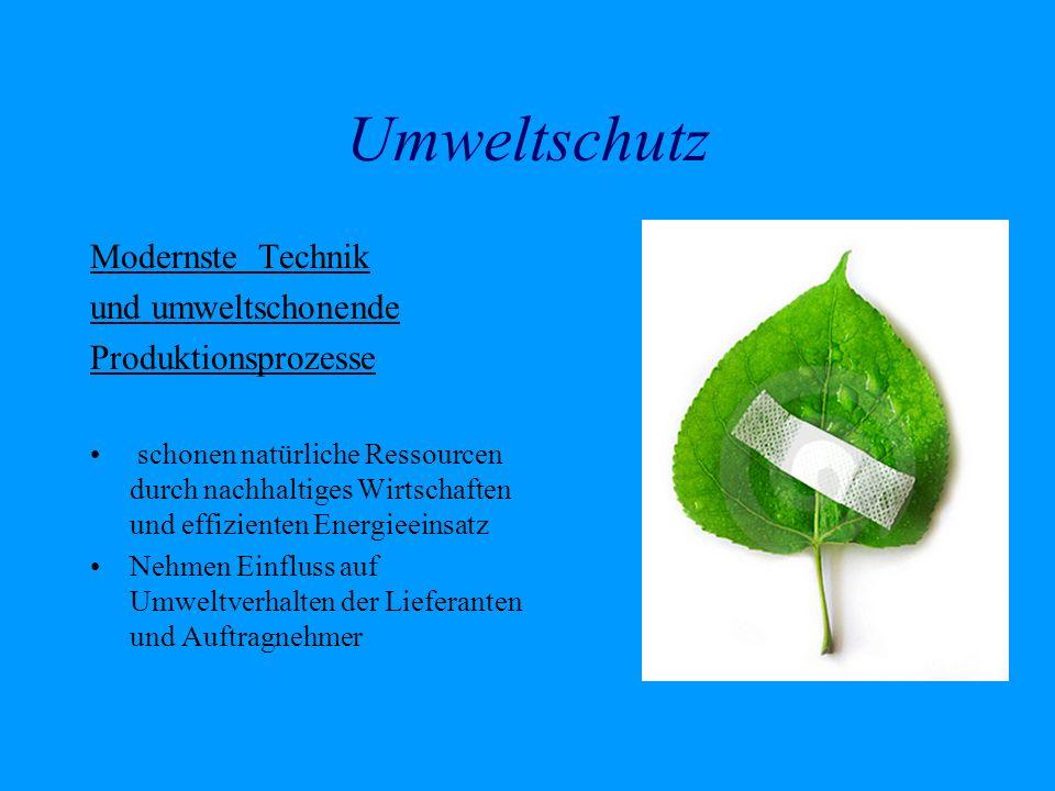 Umweltschutz Modernste Technik und umweltschonende Produktionsprozesse schonen natürliche Ressourcen durch nachhaltiges Wirtschaften und effizienten E