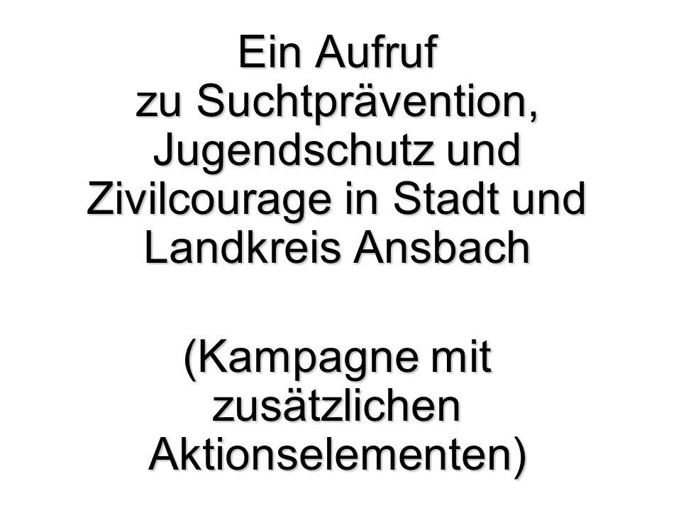 Ein Aufruf zu Suchtprävention, Jugendschutz und Zivilcourage in Stadt und Landkreis Ansbach (Kampagne mit zusätzlichen Aktionselementen)