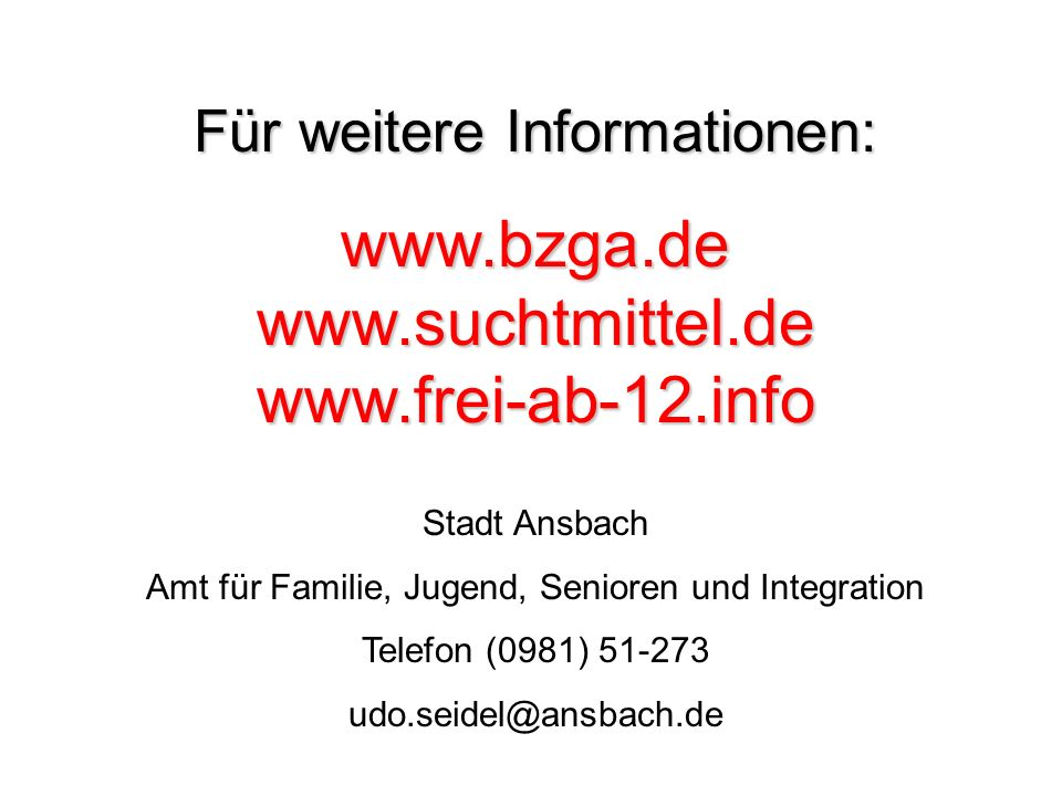 Für weitere Informationen: www.bzga.de www.suchtmittel.de www.frei-ab-12.info Stadt Ansbach Amt für Familie, Jugend, Senioren und Integration Telefon