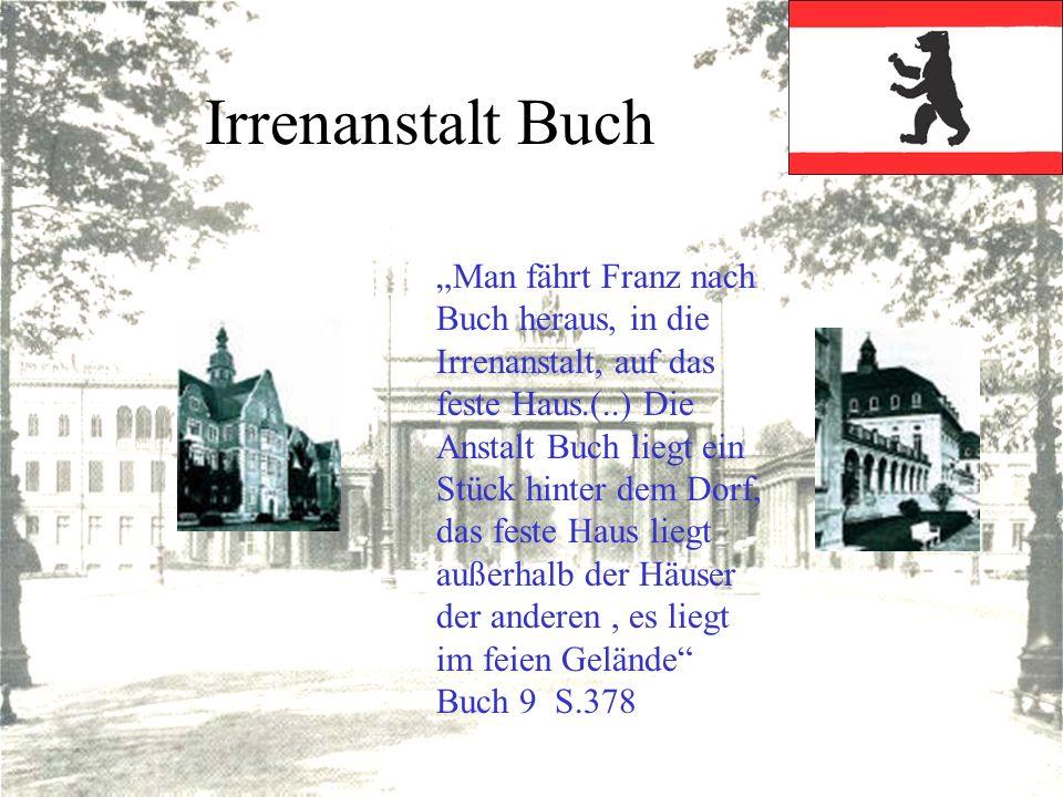 Irrenanstalt Buch Man fährt Franz nach Buch heraus, in die Irrenanstalt, auf das feste Haus.(..) Die Anstalt Buch liegt ein Stück hinter dem Dorf, das