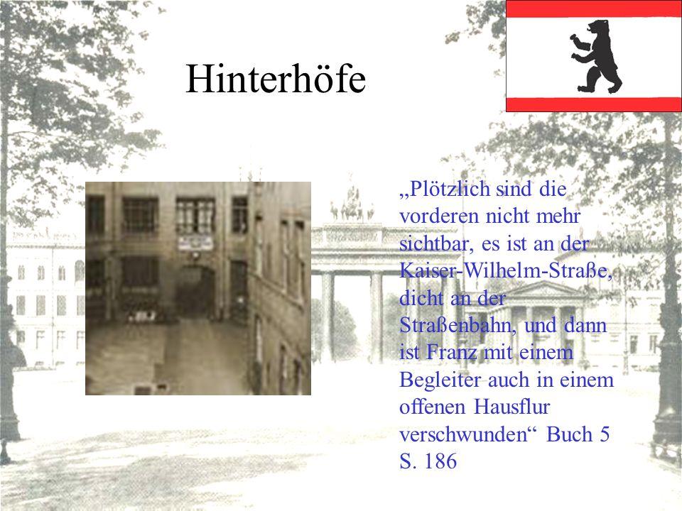 Hinterhöfe Plötzlich sind die vorderen nicht mehr sichtbar, es ist an der Kaiser-Wilhelm-Straße, dicht an der Straßenbahn, und dann ist Franz mit eine
