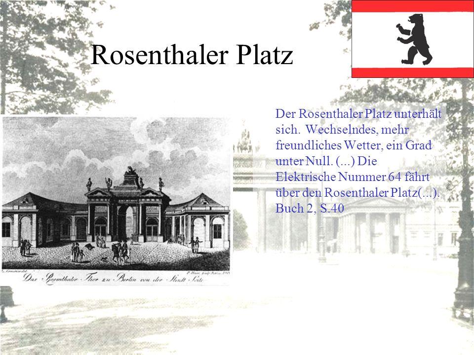 Rosenthaler Platz Der Rosenthaler Platz unterhält sich.Wechselndes, mehr freundliches Wetter, ein Grad unter Null. (...) Die Elektrische Nummer 64 fäh
