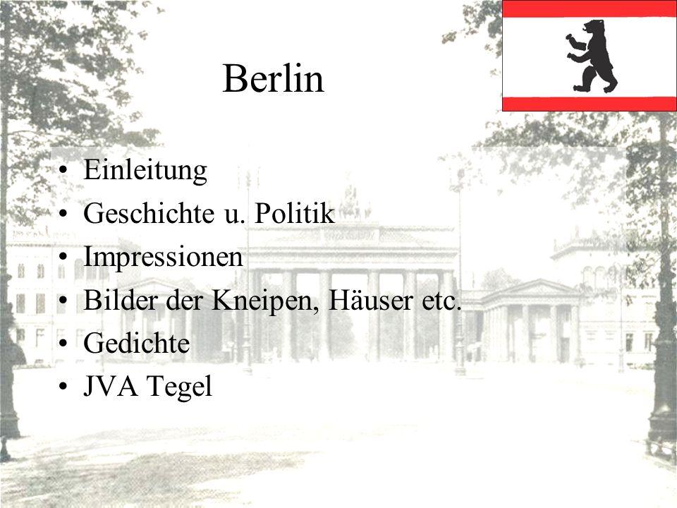 Berlin Einleitung Geschichte u. Politik Impressionen Bilder der Kneipen, Häuser etc. Gedichte JVA Tegel