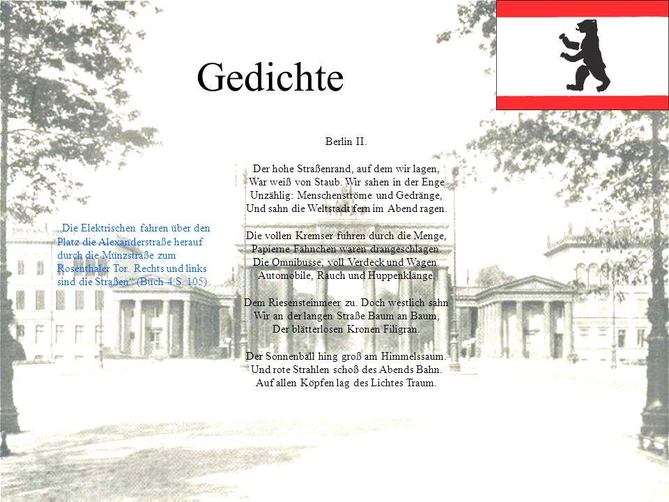 Gedichte Berlin II. Der hohe Straßenrand, auf dem wir lagen, War weiß von Staub. Wir sahen in der Enge Unzählig: Menschenströme und Gedränge, Und sahn