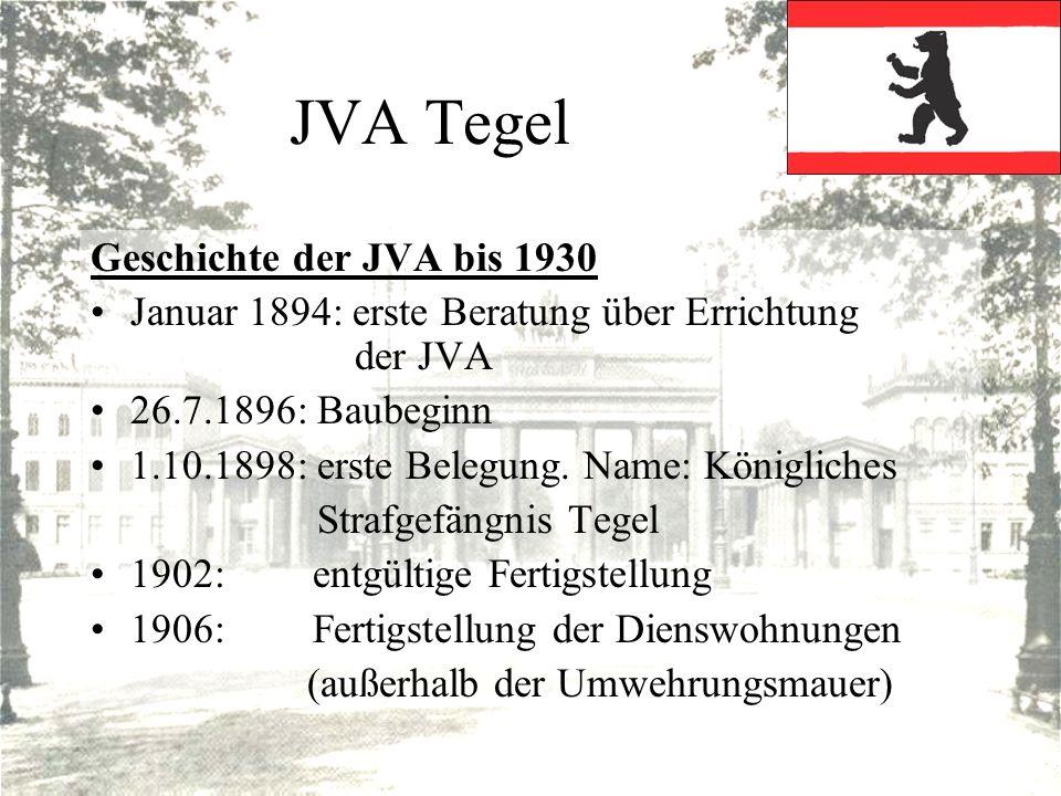 JVA Tegel Geschichte der JVA bis 1930 Januar 1894: erste Beratung über Errichtung der JVA 26.7.1896: Baubeginn 1.10.1898: erste Belegung. Name: Königl